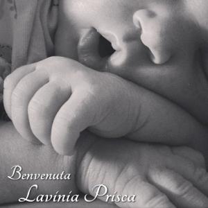 Benvenuta Lavinia Prisca!
